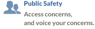 Public Safety - Access concerns, and voice your concerns.