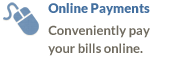Online Payments -  Conveniently pay your bills online.